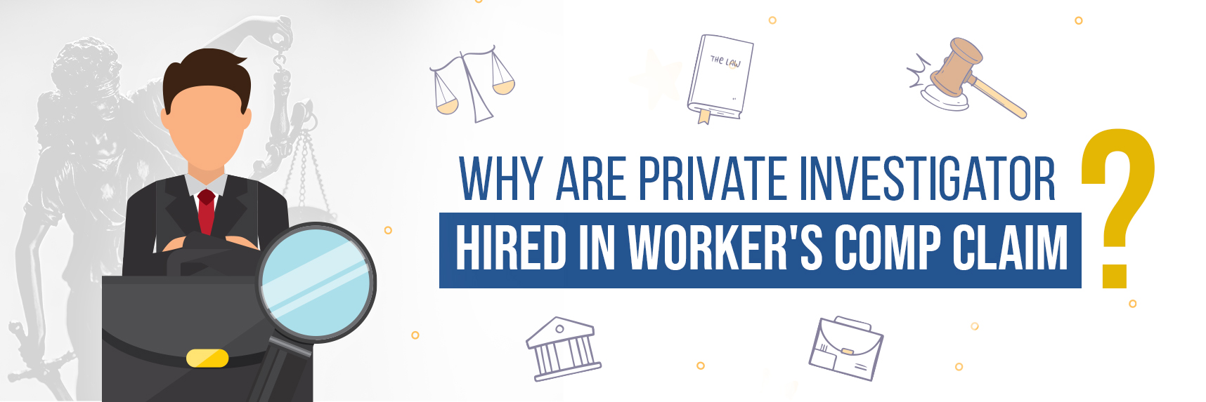 Why are Private Investigator hired in Worker's comp claim?